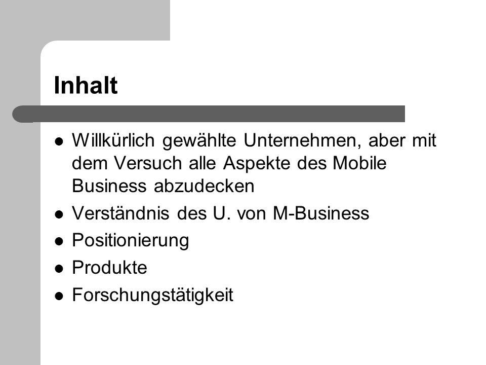 Inhalt Willkürlich gewählte Unternehmen, aber mit dem Versuch alle Aspekte des Mobile Business abzudecken.