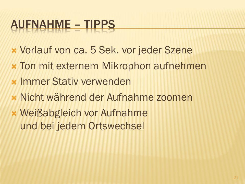 Aufnahme – Tipps Vorlauf von ca. 5 Sek. vor jeder Szene