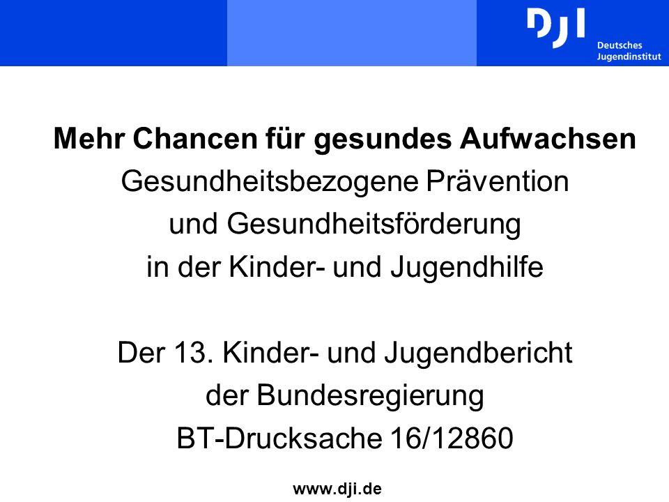 Mehr Chancen für gesundes Aufwachsen Gesundheitsbezogene Prävention und Gesundheitsförderung in der Kinder- und Jugendhilfe Der 13. Kinder- und Jugendbericht der Bundesregierung BT-Drucksache 16/12860