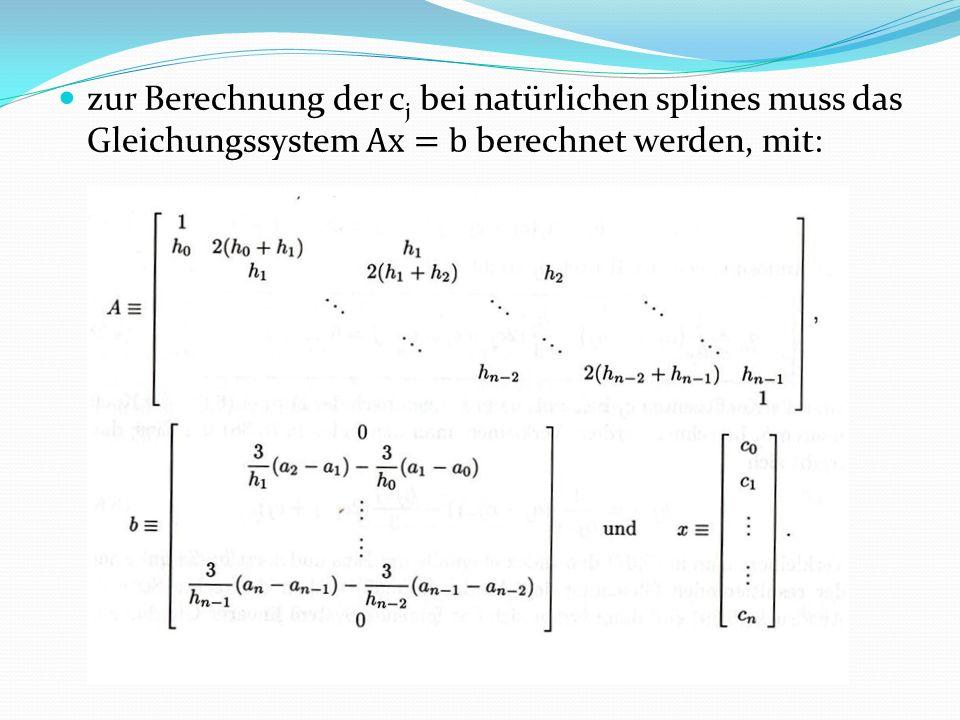 zur Berechnung der cj bei natürlichen splines muss das Gleichungssystem Ax=b berechnet werden, mit: