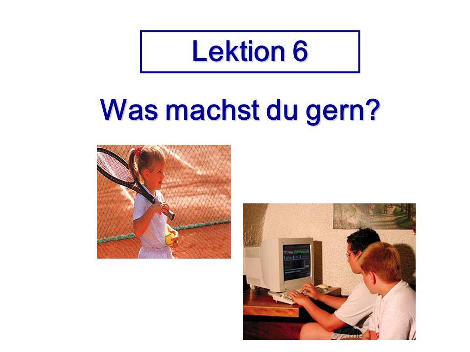 Lektion 6 Was machst du gern