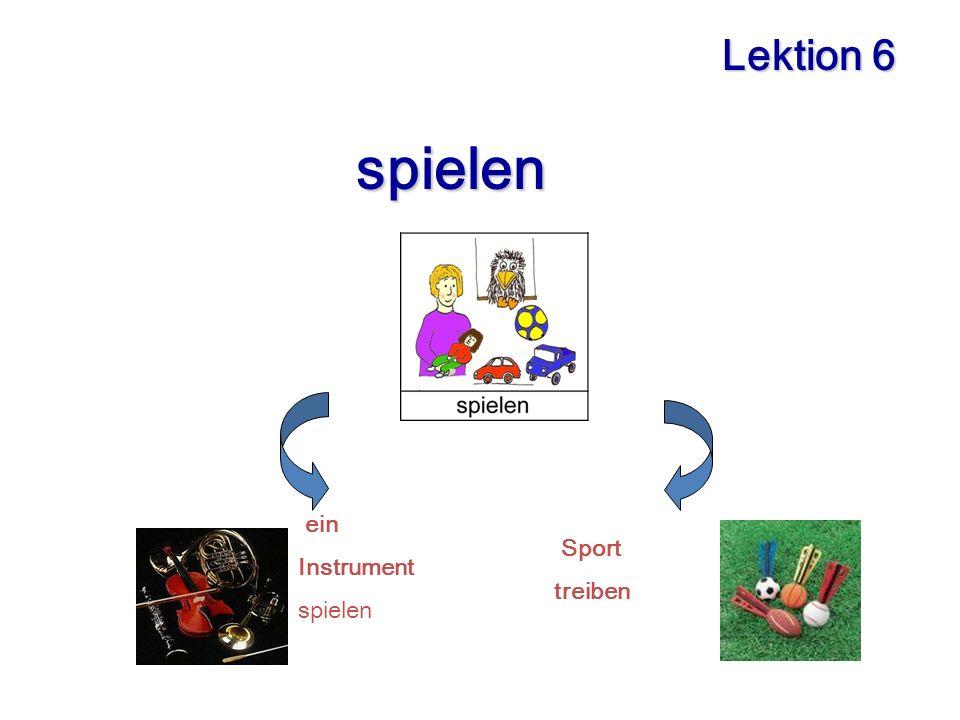 Lektion 6 spielen ein Instrument spielen Sport treiben
