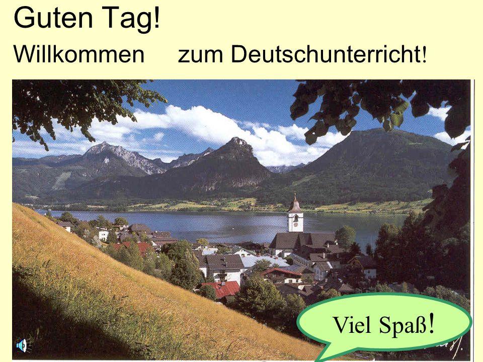 Guten Tag! Willkommen zum Deutschunterricht! Viel Spaß!