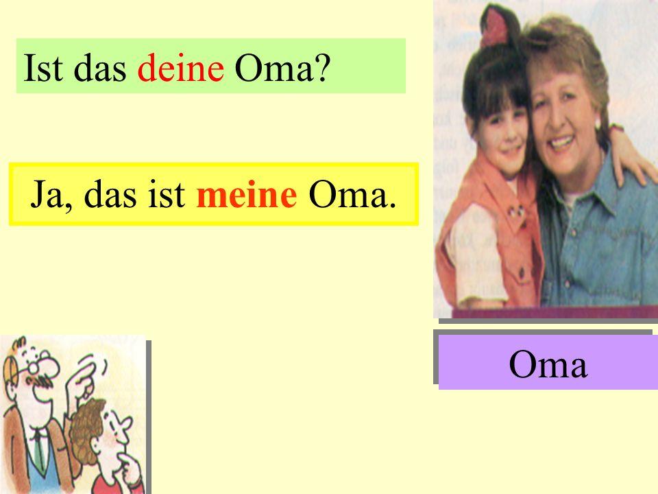 Ist das deine Oma Ja, das ist meine Oma. Oma