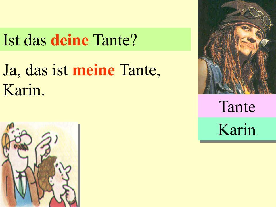 Ist das deine Tante Ja, das ist meine Tante, Karin. Tante Karin