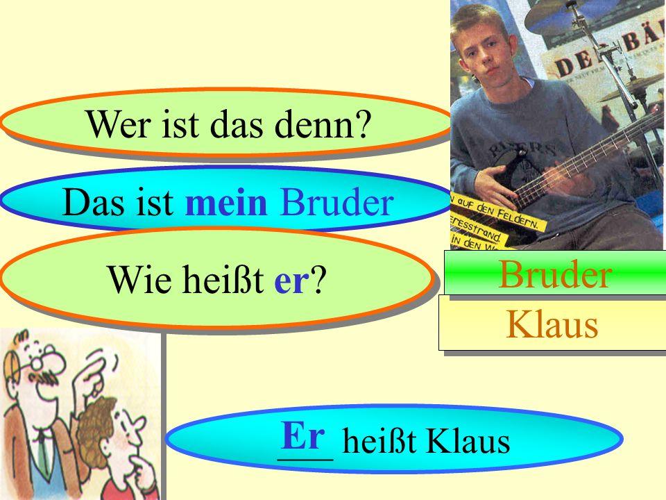 Wer ist das denn Das ist mein Bruder Wie heißt er Bruder Klaus Er