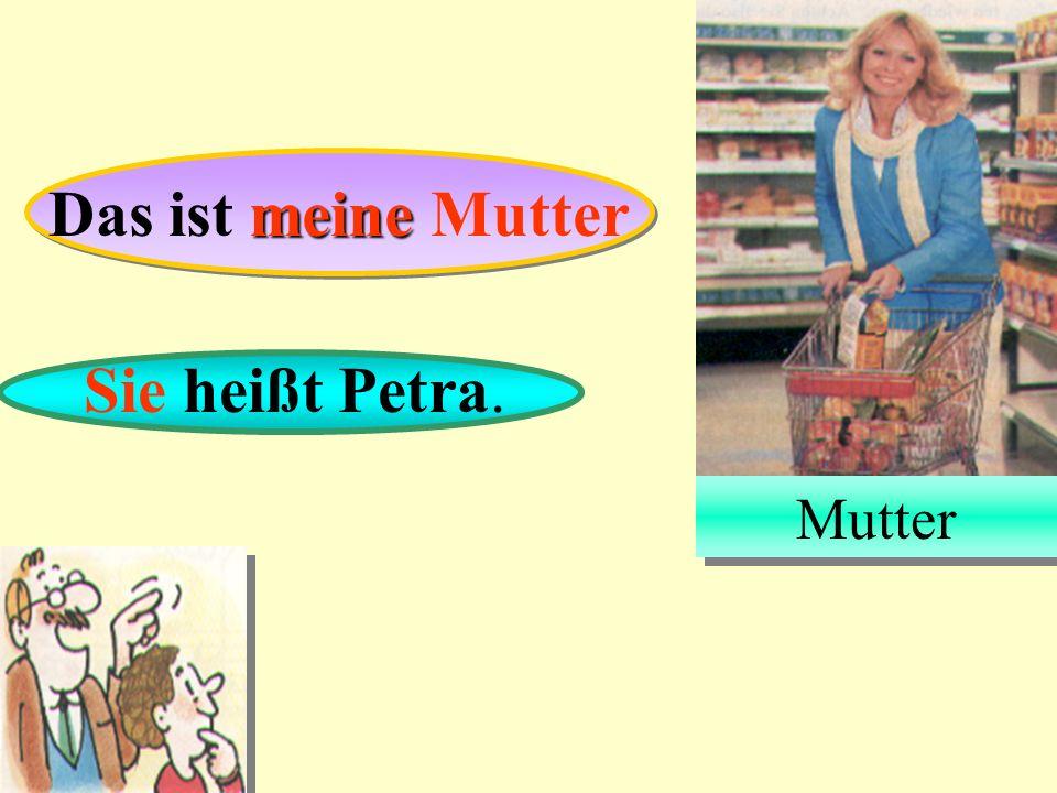 Mutter Das ist meine Mutter Sie heißt Petra.
