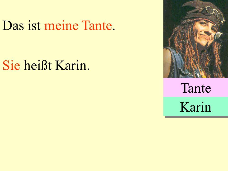 Tante Karin Das ist meine Tante. Sie heißt Karin.