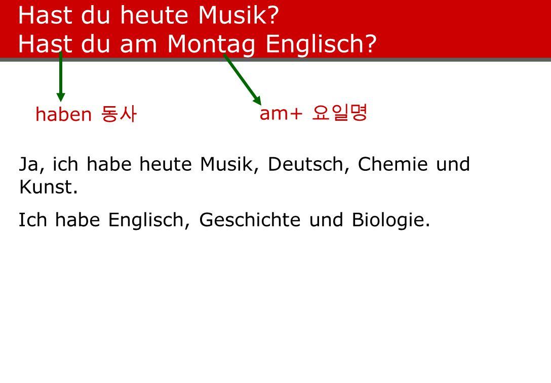 Hast du heute Musik Hast du am Montag Englisch