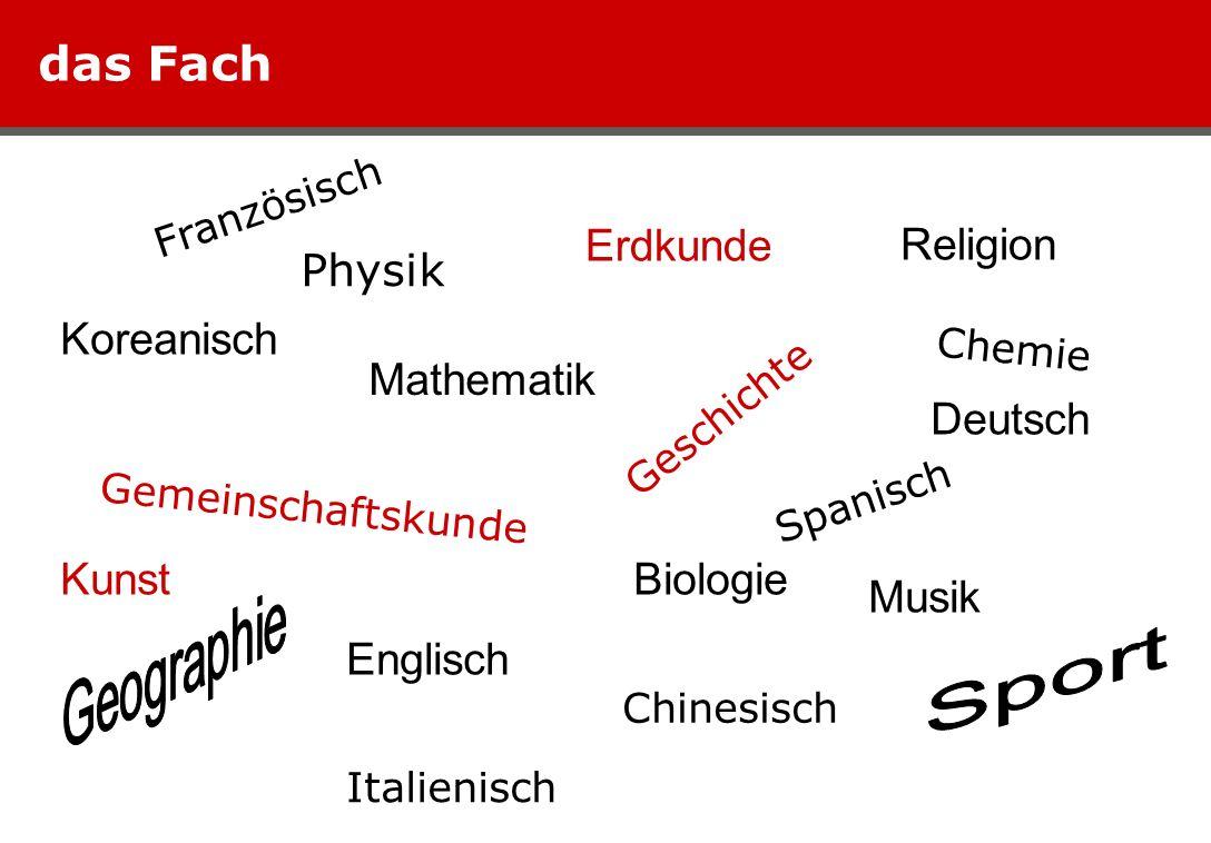 das Fach Religion Erdkunde Koreanisch Deutsch Kunst Biologie Englisch