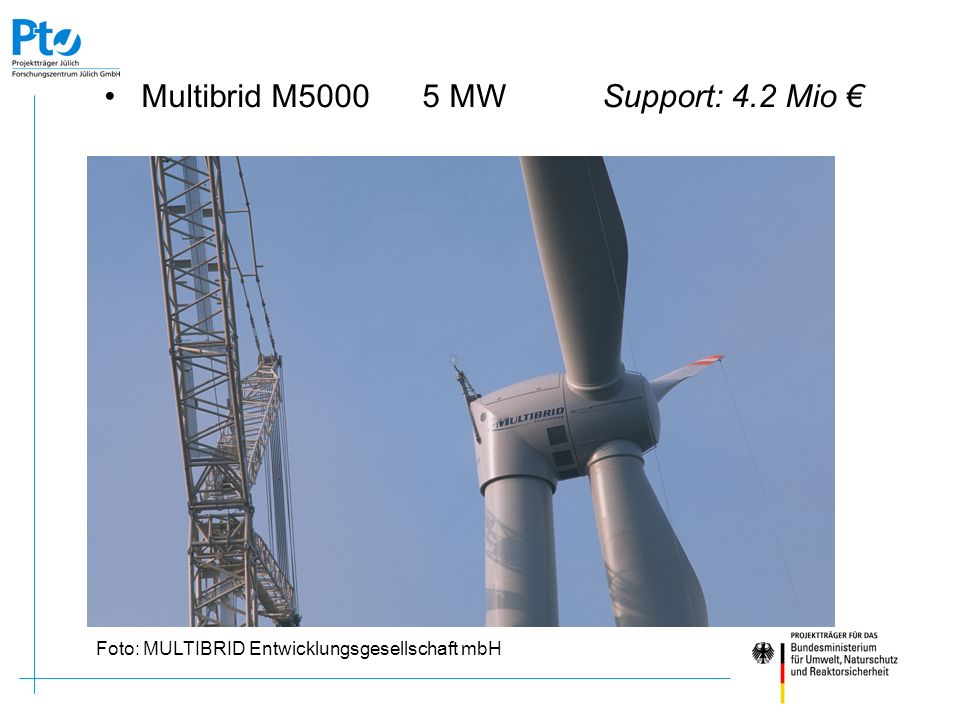 Multibrid M5000 5 MW Support: 4.2 Mio €