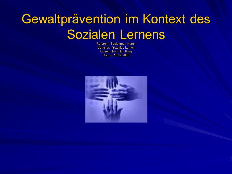 Gewaltprävention im Kontext des Sozialen Lernens Referent: Sueleyman Kurun Seminar: Soziales Lernen Dozent: Prof.