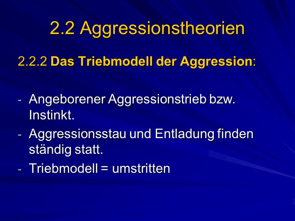 2.2 Aggressionstheorien 2.2.2 Das Triebmodell der Aggression: