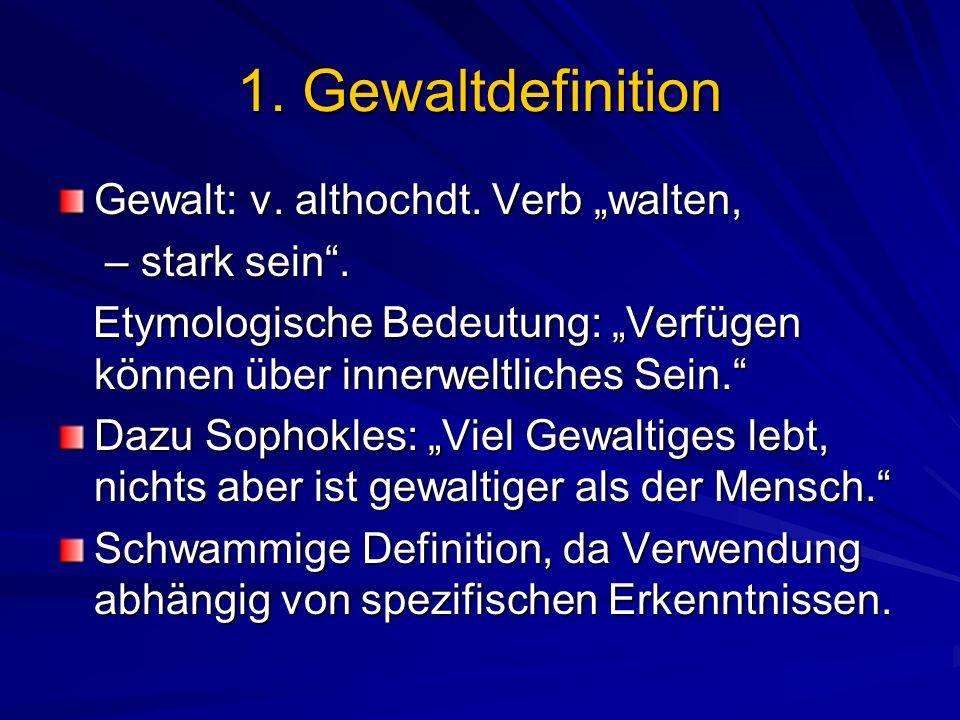 """1. Gewaltdefinition Gewalt: v. althochdt. Verb """"walten, – stark sein ."""