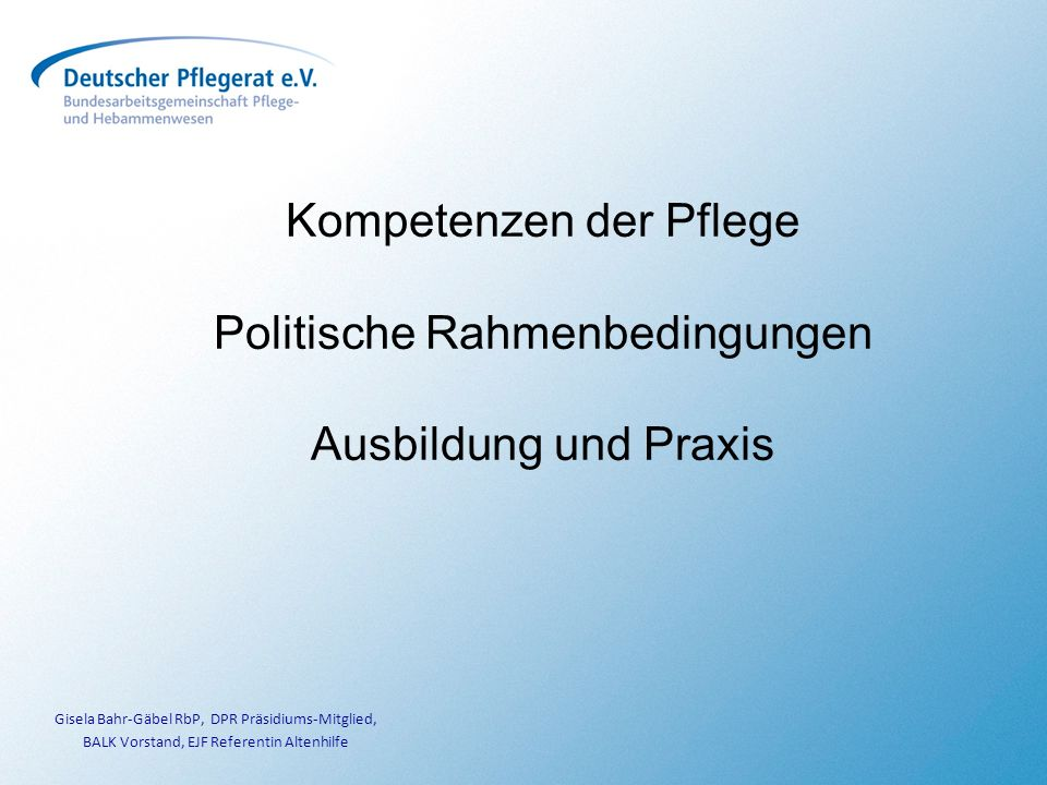 Kompetenzen der Pflege Politische Rahmenbedingungen Ausbildung und Praxis