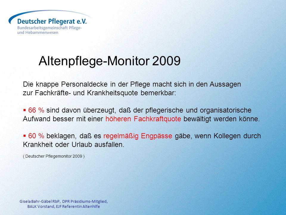 Altenpflege-Monitor 2009 Die knappe Personaldecke in der Pflege macht sich in den Aussagen. zur Fachkräfte- und Krankheitsquote bemerkbar: