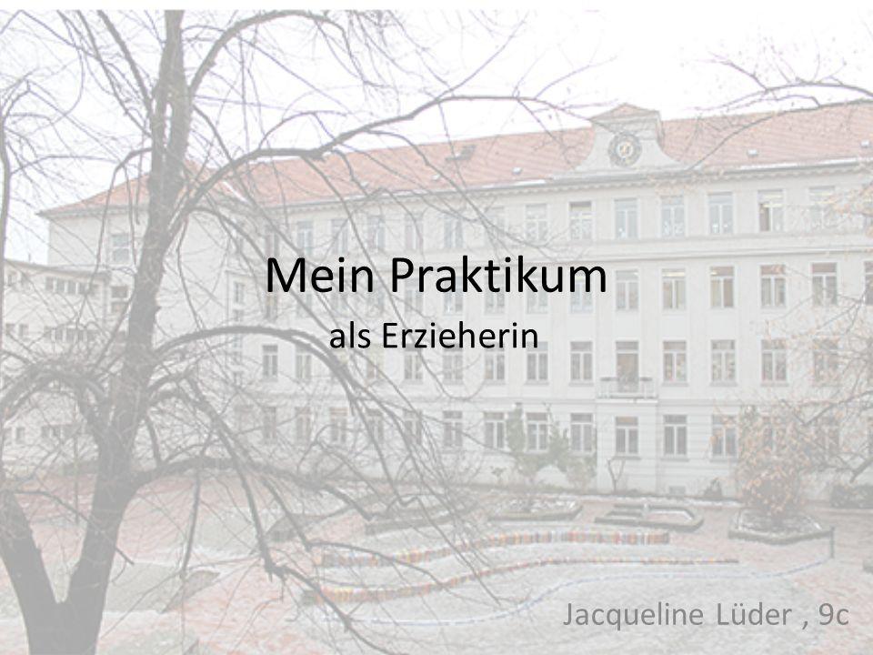 Mein Praktikum als Erzieherin Jacqueline Lüder , 9c