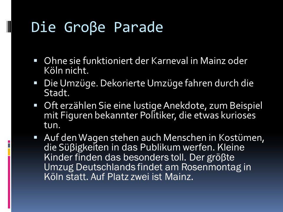 Die Groβe Parade Ohne sie funktioniert der Karneval in Mainz oder Köln nicht. Die Umzüge. Dekorierte Umzüge fahren durch die Stadt.