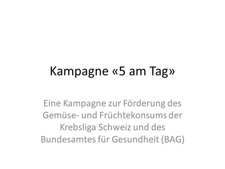 Kampagne «5 am Tag» Eine Kampagne zur Förderung des Gemüse- und Früchtekonsums der Krebsliga Schweiz und des Bundesamtes für Gesundheit (BAG)
