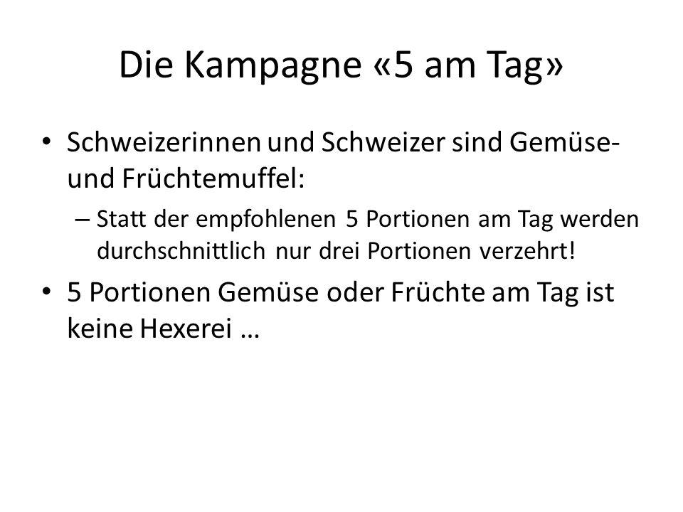 Die Kampagne «5 am Tag» Schweizerinnen und Schweizer sind Gemüse- und Früchtemuffel: