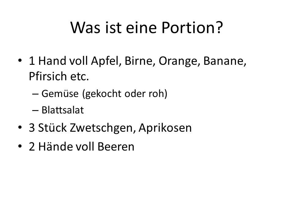 Was ist eine Portion 1 Hand voll Apfel, Birne, Orange, Banane, Pfirsich etc. Gemüse (gekocht oder roh)