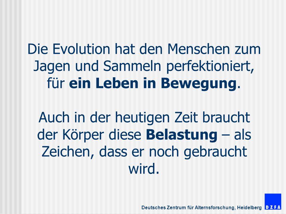 Die Evolution hat den Menschen zum Jagen und Sammeln perfektioniert, für ein Leben in Bewegung.