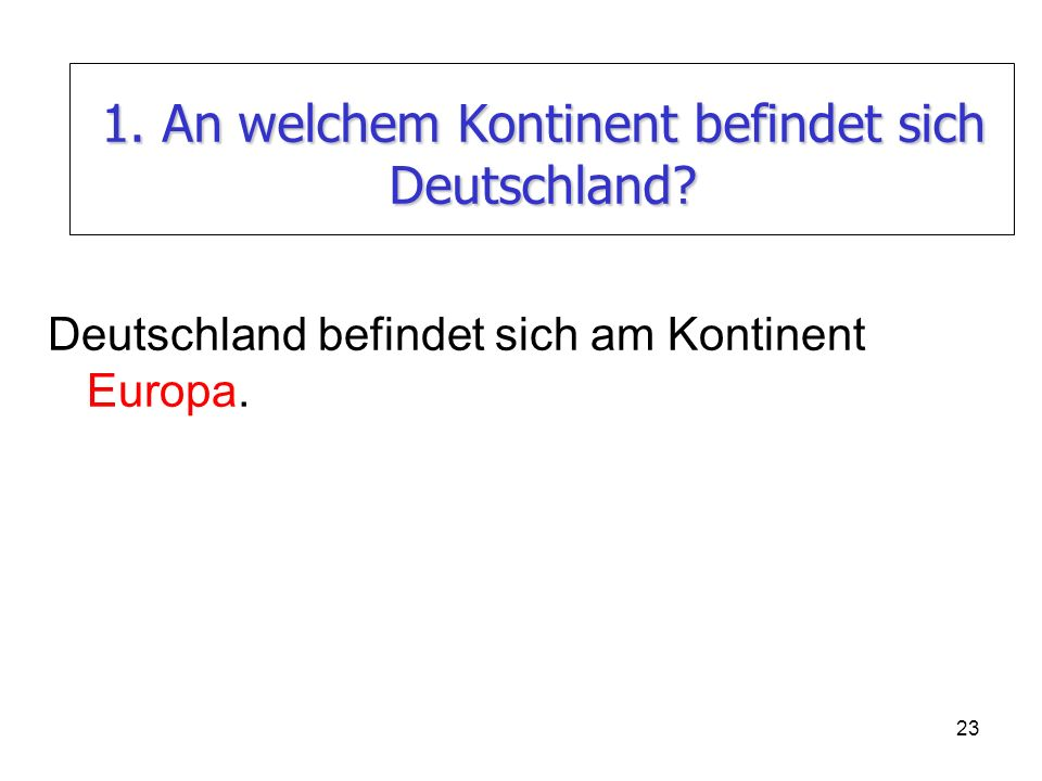 1. An welchem Kontinent befindet sich Deutschland