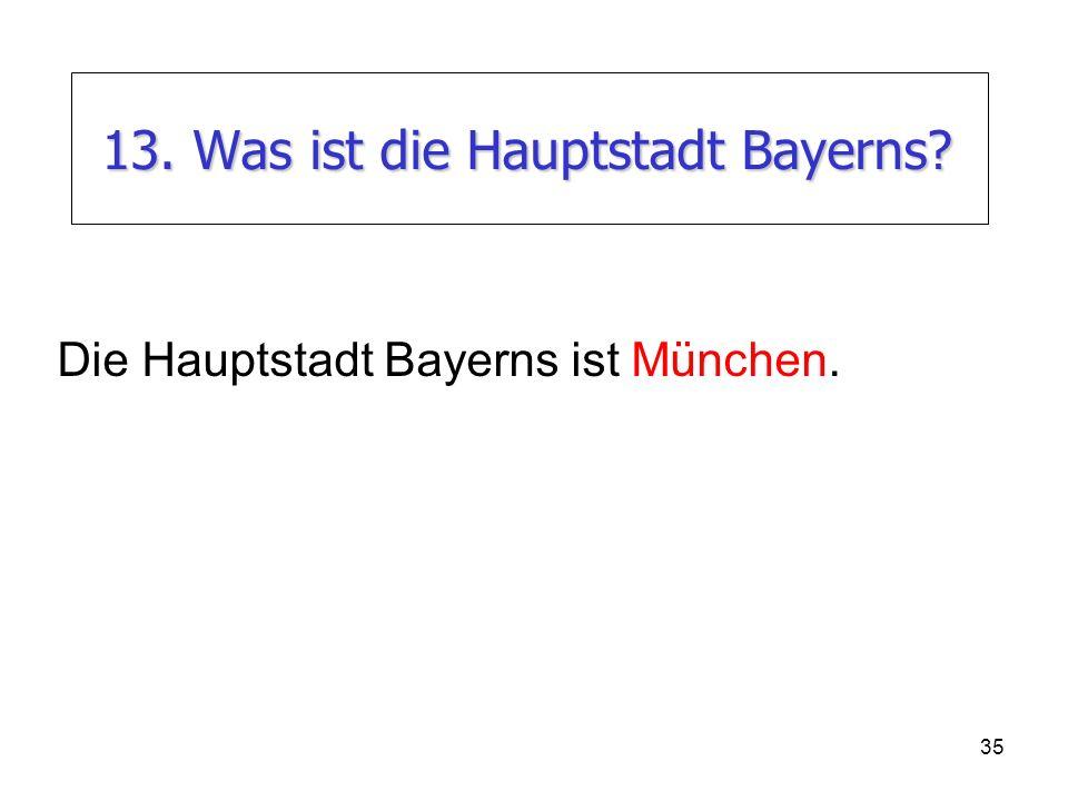 13. Was ist die Hauptstadt Bayerns