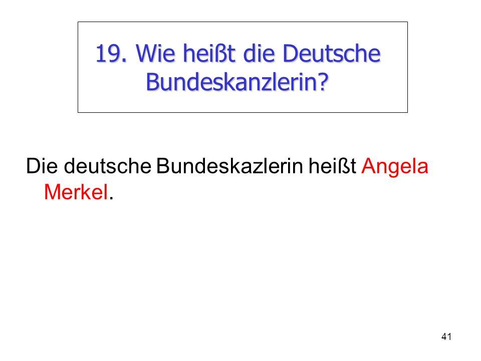 19. Wie heißt die Deutsche Bundeskanzlerin