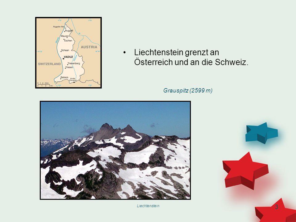 Liechtenstein grenzt an Österreich und an die Schweiz.