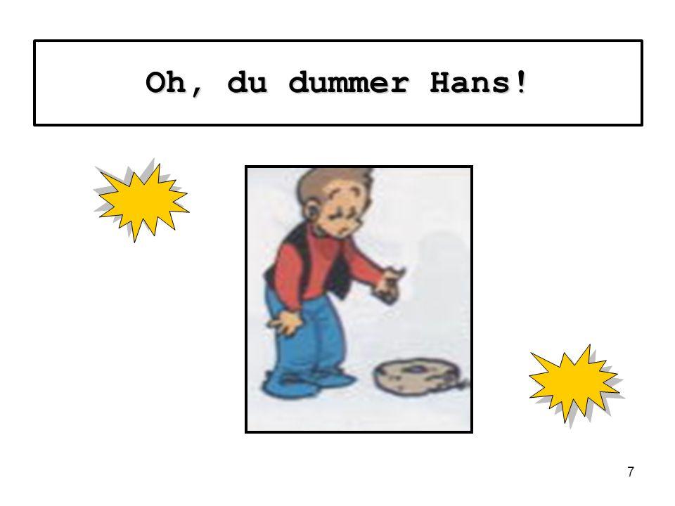 Oh, du dummer Hans!
