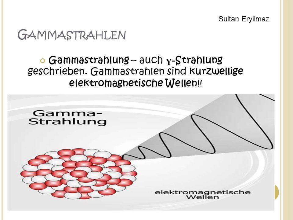 Gammastrahlen Sultan Eryilmaz. Gammastrahlung – auch γ-Strahlung geschrieben.