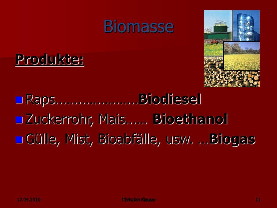 Biomasse Produkte: Raps…….……………Biodiesel Zuckerrohr, Mais…… Bioethanol