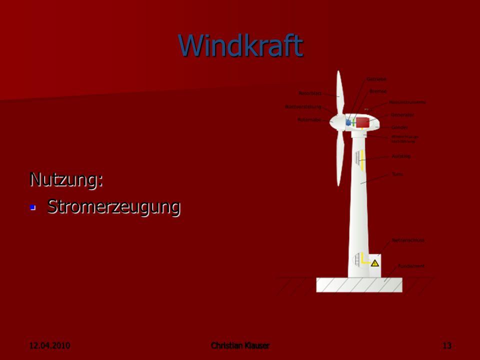 Windkraft Nutzung: Stromerzeugung 12.04.2010 Christian Klauser