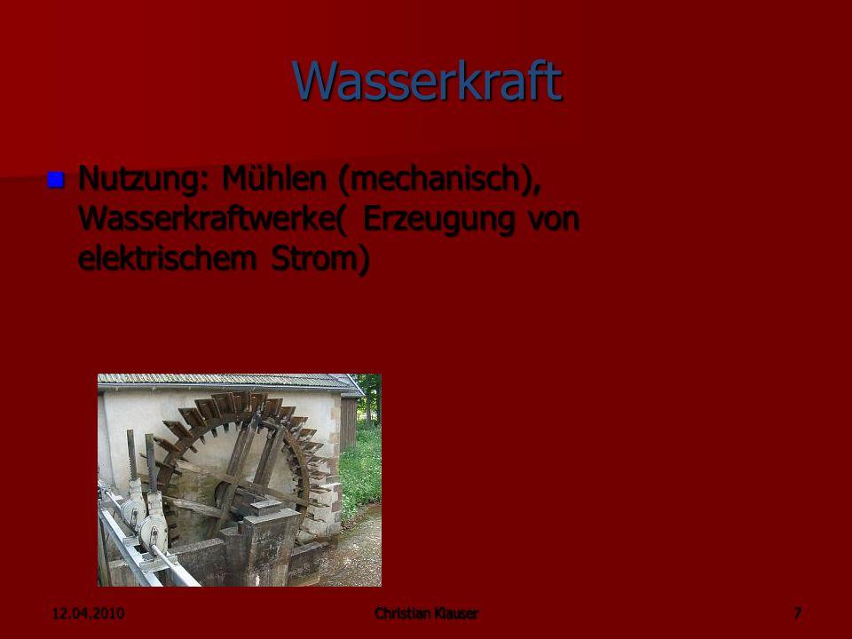 Wasserkraft Nutzung: Mühlen (mechanisch), Wasserkraftwerke( Erzeugung von elektrischem Strom) 12.04.2010.