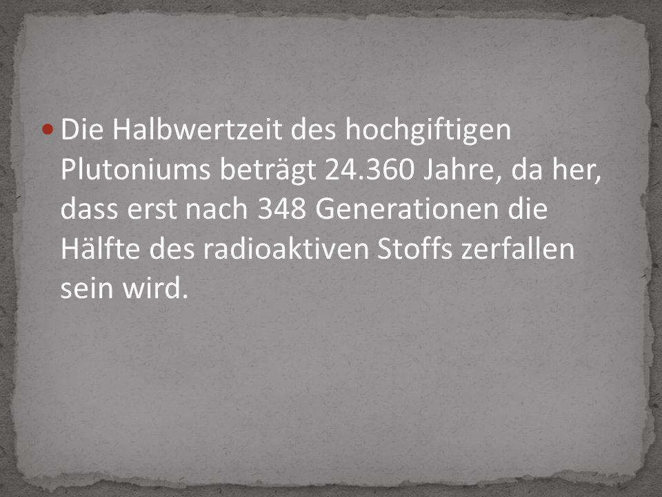 Die Halbwertzeit des hochgiftigen Plutoniums beträgt 24