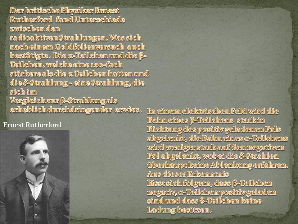 Der britische Physiker Ernest Rutherford fand Unterschiede zwischen den