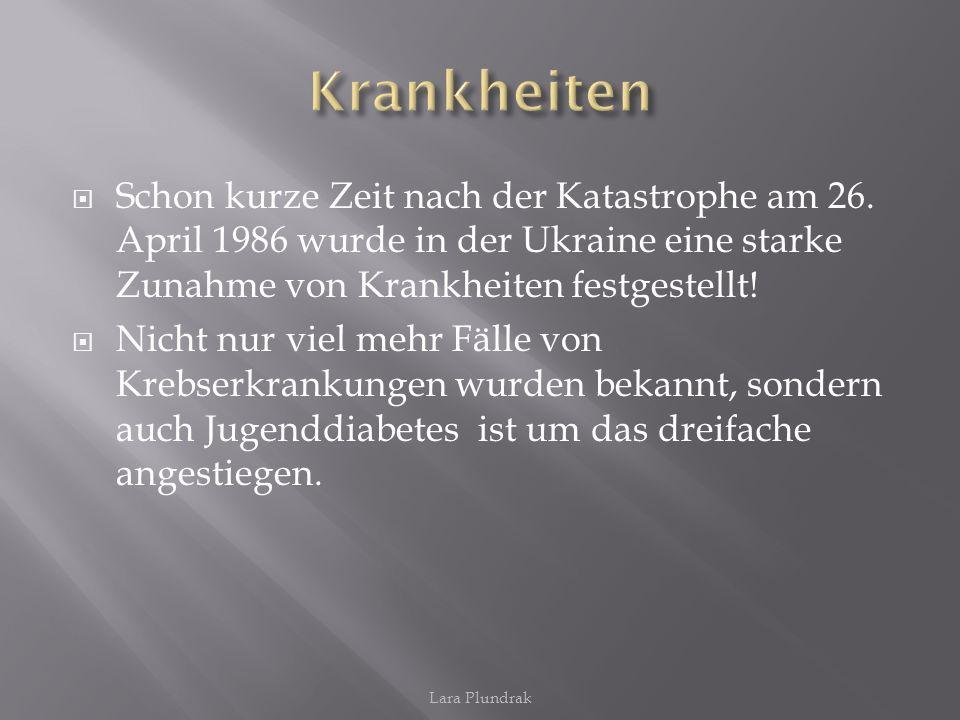 Krankheiten Schon kurze Zeit nach der Katastrophe am 26. April 1986 wurde in der Ukraine eine starke Zunahme von Krankheiten festgestellt!