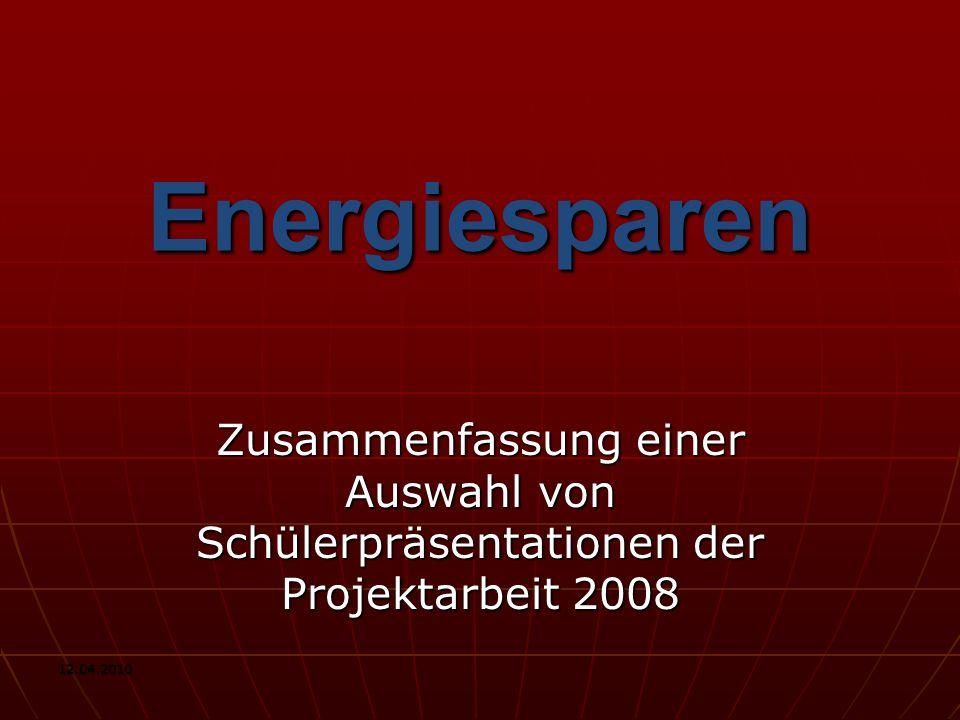 Energiesparen Zusammenfassung einer Auswahl von Schülerpräsentationen der Projektarbeit 2008.