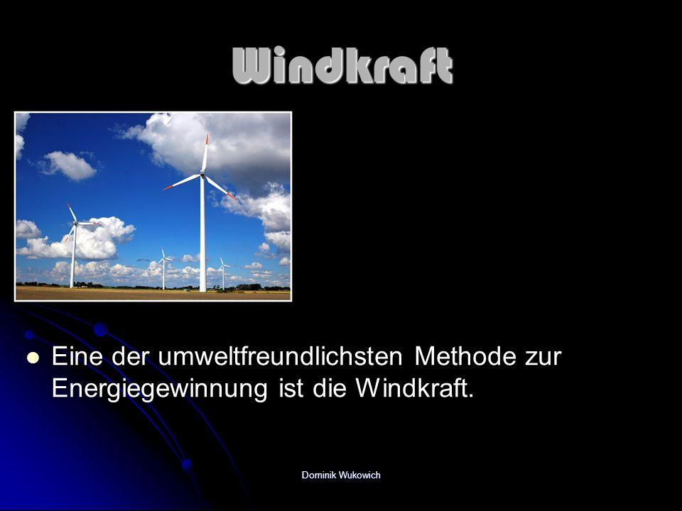 Windkraft Eine der umweltfreundlichsten Methode zur Energiegewinnung ist die Windkraft.