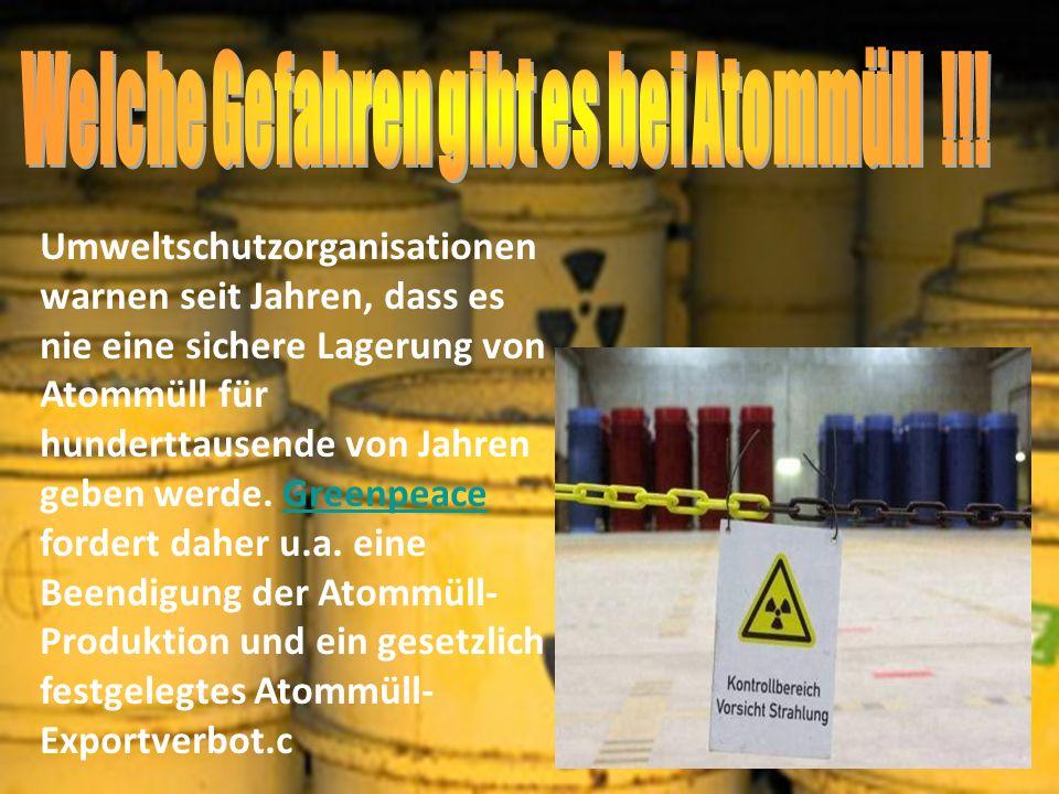 Welche Gefahren gibt es bei Atommüll !!!
