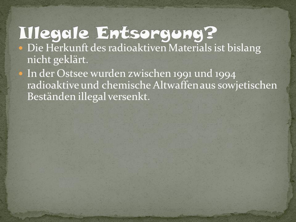 Illegale Entsorgung Die Herkunft des radioaktiven Materials ist bislang nicht geklärt.