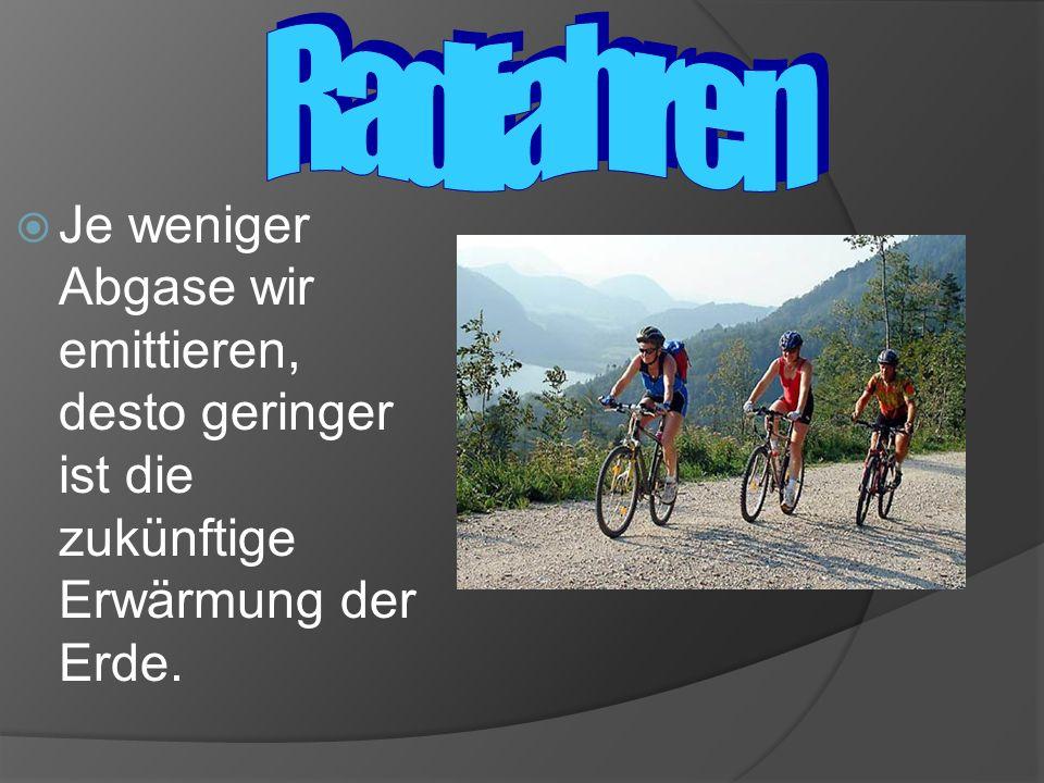 Radfahren Je weniger Abgase wir emittieren, desto geringer ist die zukünftige Erwärmung der Erde.