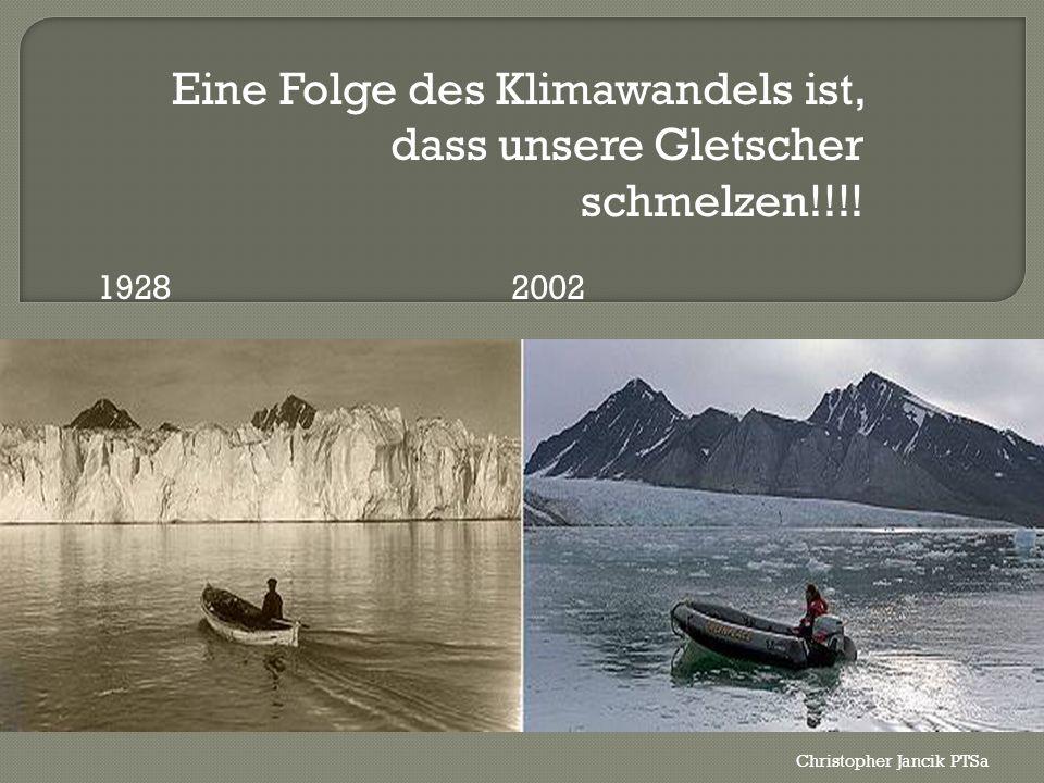 Eine Folge des Klimawandels ist, dass unsere Gletscher schmelzen!!!!