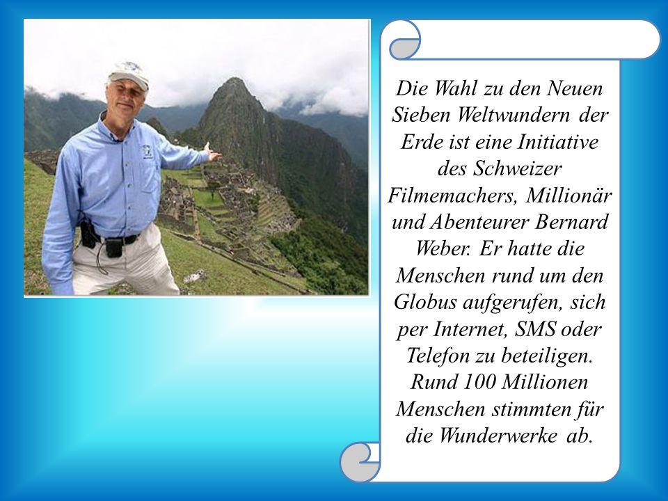 Die Wahl zu den Neuen Sieben Weltwundern der Erde ist eine Initiative des Schweizer Filmemachers, Millionär und Abenteurer Bernard Weber.