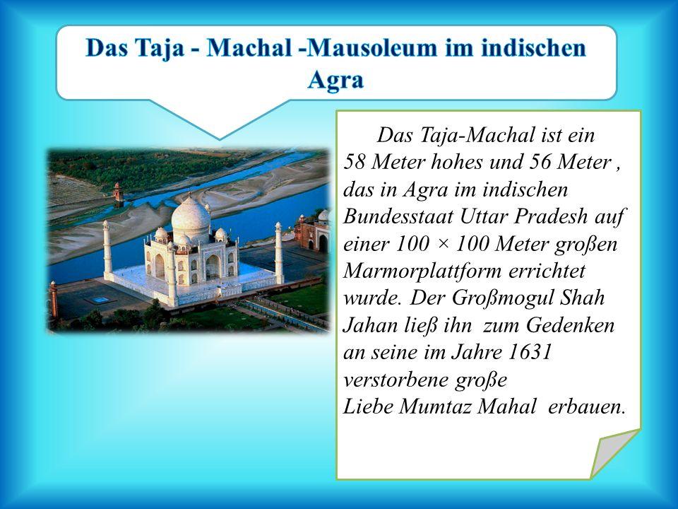 Das Taja - Machal -Mausoleum im indischen Agra