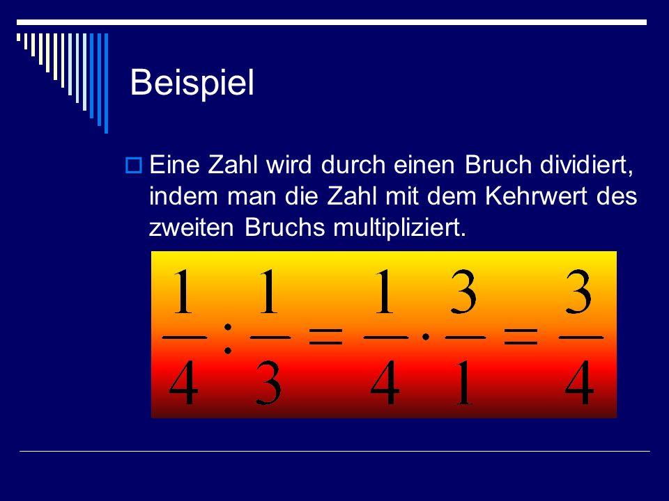 Beispiel Eine Zahl wird durch einen Bruch dividiert, indem man die Zahl mit dem Kehrwert des zweiten Bruchs multipliziert.