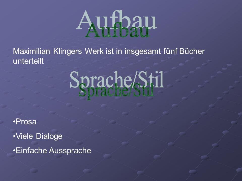 Aufbau Maximilian Klingers Werk ist in insgesamt fünf Bücher unterteilt. Sprache/Stil. Prosa. Viele Dialoge.