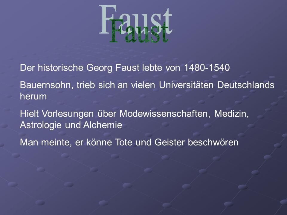 Faust Der historische Georg Faust lebte von 1480-1540