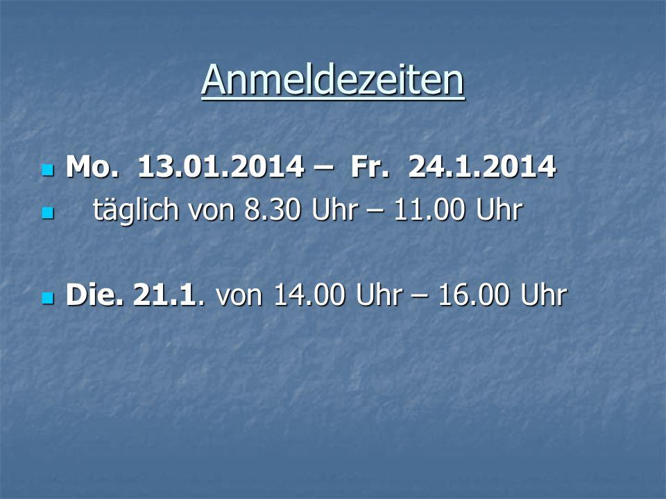 Anmeldezeiten Mo. 13.01.2014 – Fr. 24.1.2014.